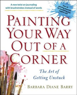 Painting Your Way Out of a Corner: The Art of Getting Unstuck - eBook  -     By: Barbara Diane Barry