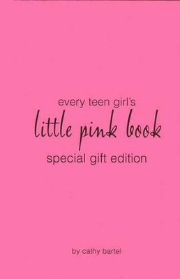 Every Teen Girl's Little Pink Book, Special Gift Edition  -     By: Cathy Bartel