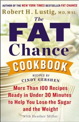 The Fat Chance Cookbook: More Than 100 Recipes Ready in Under 30 Minutes to Help YouLose the Sugar and the Weight - eBook  -     By: Robert H. Lustig, Heather Millar, Cindy Gershen