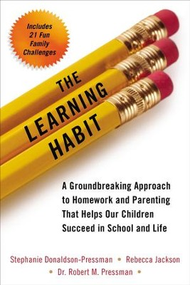 The Learning Habit: A Groundbreaking Approach to Homework and Parenting that Helps Our Children Succeed in School and Life - eBook  -     By: Stephanie Donaldson-Pressman, Rebecca Jackson, Dr. Robert Pressman