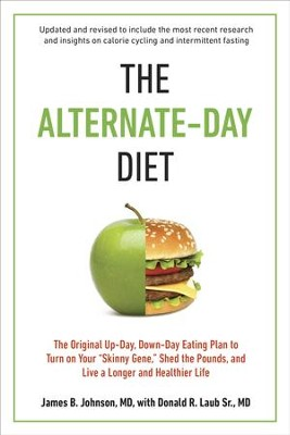 The Alternate-Day Diet Revised                            -     By: James B. Johnson M.D., Donald R. Laub Sr.,M.D.