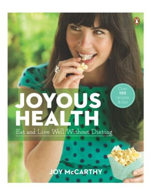 Joyous Health: Eat and Live Well Without Dieting - eBook  -     By: Joy McCarthy