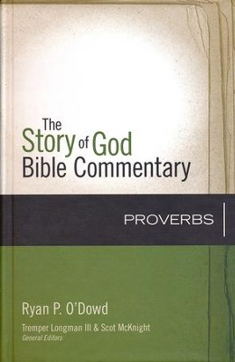 Proverbs: The Story of God Bible Commentary   -     Edited By: Tremper Longman III, Scot McKnight     By: Ryan O'Dowd