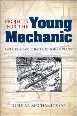 Projects for the Young Mechanic: Over 100 Classic Instructions & Plans  -     By: Popular Mechanics Co.