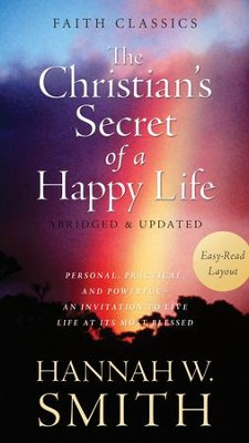 The Christian's Secret of a Happy Life: Personal, Practical, and Powerful-An Invitation to Live Life at Its Most Blessed - eBook  -     By: Hannah Whitall Smith