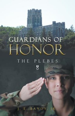 Guardians of Honor: The Plebes - eBook  -     By: J.E. Bandy