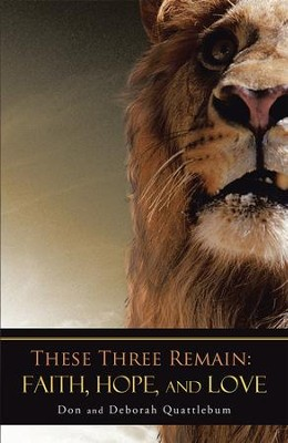 These Three Remain: Faith, Hope, and Love - eBook  -     By: Don Quattlebum, Deborah Quattlebum