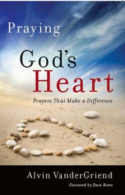 Praying God's Heart: Prayers That Make a Difference - eBook  -     By: Dr. Alvin VanderGriend