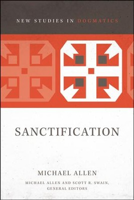 Sanctification [New Studies in Dogmatics]   -     Edited By: Scott R. Swain     By: Michael Allen