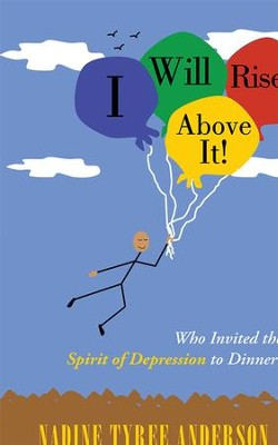I Will Rise Above It!: Who Invited the Spirit of Depression to Dinner? - eBook  -     By: Nadine Anderson