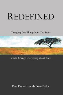 Redefined: Changing One Thing about This Story Could Change Everything about Yours - eBook  -     By: Pete Dellerba, Dave Taylor