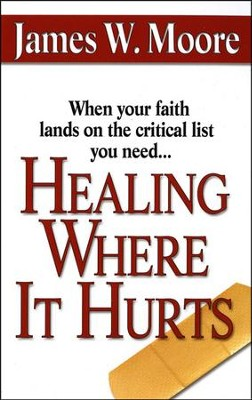 Healing Where It Hurts  -     By: James W. Moore