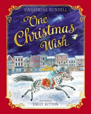 One Christmas Wish  -     By: Katherine Rundell     Illustrated By: Emily Sutton