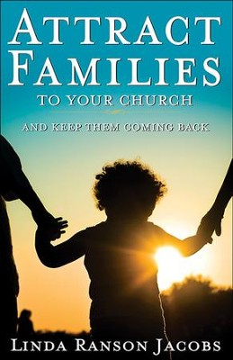 Attract Families to Your Church and Keep Them Coming Back - eBook  -     By: Linda Ranson Jacobs