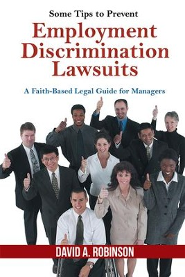 Some Tips to Prevent Employment Discrimination Lawsuits: A Faith-Based Legal Guide for Managers - eBook  -     By: David Robinson