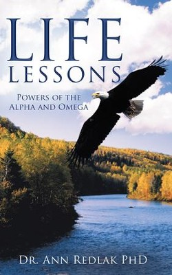 Life Lessons: Powers of the Alpha and Omega - eBook  -     By: Ann Redlak