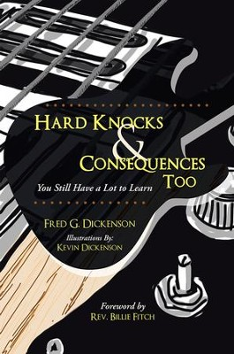 Hard Knocks & Consequences Too: You Still Have a Lot to Learn - eBook  -     By: Fred Dickenson
