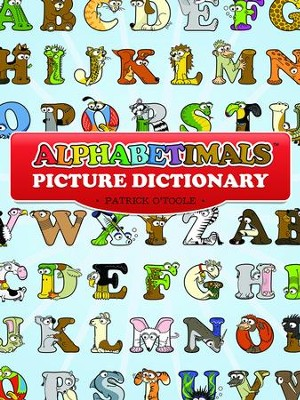 Alphabetimals Picture Dictionary  -     By: Patrick O'Toole