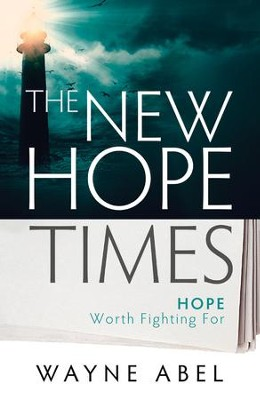 The New Hope Times: Hope Worth Fighting For - eBook  -     By: Wayne Abel