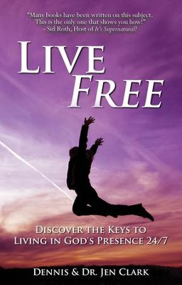 Live Free: Discover the Keys to Living in God's Presence 24/7 - eBook  -     By: Dennis Clark, Jen Clark