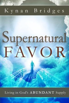 Supernatural Favor: Living in God's Abundant Supply - eBook  -     By: Kynan Bridges