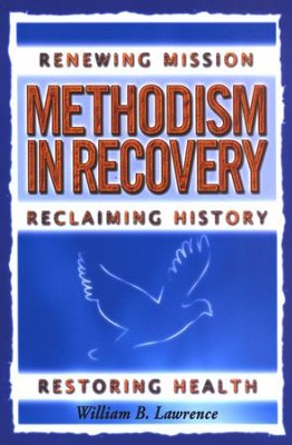 Methodism in Recovery: Renewing Mission, Reclaiming History, Restoring Health  -     By: William B. Lawrence