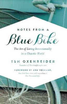 Notes from a Blue Bike: The Art of Living Intentionally in a Chaotic World - eBook  -     By: Tsh Oxenreider