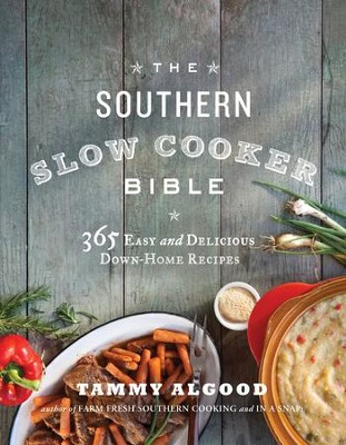 The Southern Slow Cooker Bible: 365 Easy and Delicious Down-Home Recipes - eBook  -     By: Tammy Algood