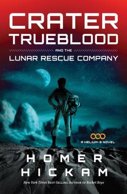 Crater Trueblood and the Lunar Rescue Company - eBook  -     By: Homer Hickam