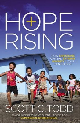 Hope Rising: How Christians Can End Extreme Poverty in This Generation - eBook  -     By: Scott Todd