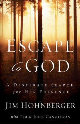 Escape to God: A Desperate Search for His Presence - eBook  -     By: Jim Hohnberger