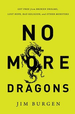 No More Dragons: Get Free from Broken Dreams, Lost Hope, Bad Religion, and Other Monsters - eBook  -     By: Jim Burgen