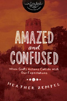 Amazed and Confused: When God's Actions Collide With Our Expectations - eBook  -     By: Heather Zempel