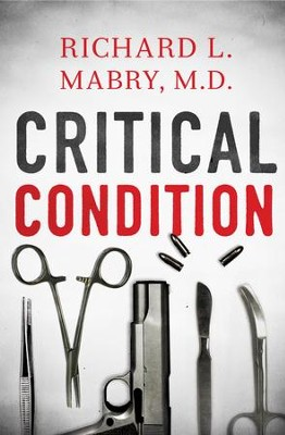 Critical Condition - eBook  -     By: Richard L. Mabry M.D.