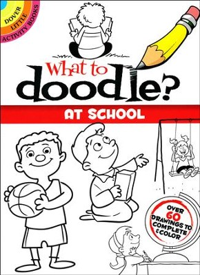 What to Doodle? At School  -     By: John Kurtz