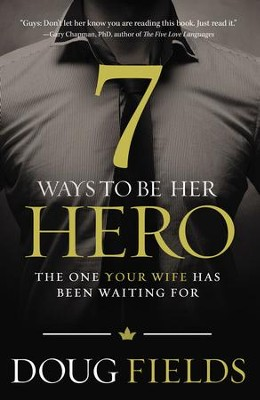 7 Ways to Be Her Hero: The One She's Been Waiting For - eBook  -     By: Doug Fields