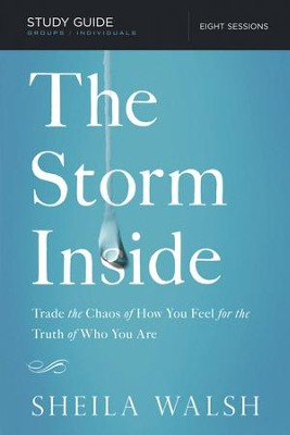 The Storm Inside Study Guide: Trade the Chaos of How You Feel for the Truth of Who You Are - eBook  -     By: Sheila Walsh