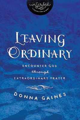 Leaving Ordinary: Encounter God Through Extraordinary Prayer - eBook  -     By: Donna Gaines