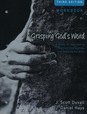 Grasping God's Word Workbook: A Hands-On Approach to Reading, Interpreting, and Applying the Bible  -     By: J. Scott Duvall, J. Daniel Hays