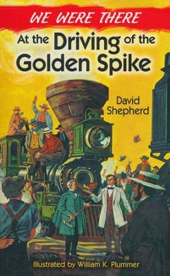 We Were There at the Driving of the Golden Spike  -     By: David Shepherd, William K. Plummer