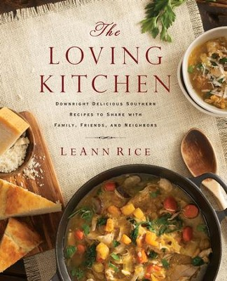 The Loving Kitchen: Downright Delicious Southern Recipes to Share with Family, Friends, and Neighbors - eBook  -     By: LeAnn Rice