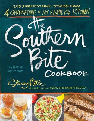 The Southern Bite Cookbook: 150 Irresistible Dishes from 4 Generations of My Family's Kitchen - eBook  -     By: Stacey Little