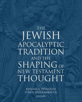 The Jewish Apocalyptic Tradition and the Shaping of the New Testament Thought  -     Edited By: Benjamin Reynolds, Loren Stuckenbruck     By: Edited by Benjamin E. Reynolds & Loren T. Stuckenbruck