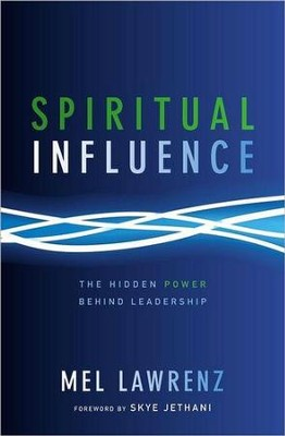 Spiritual Influence: The Hidden Power Behind Leadership  -     By: Mel Lawrenz