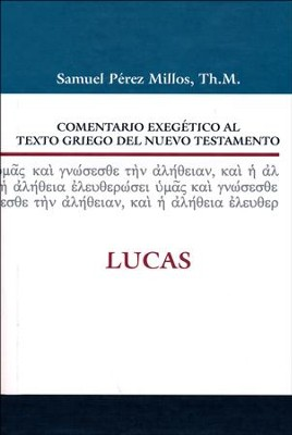 Comentario Exegético al Texto Griego del NT: Lucas  (Exegetical Commentary on the Text Greek New Testament: Luke)  -     By: Samuel Millos, Elisa Morgan