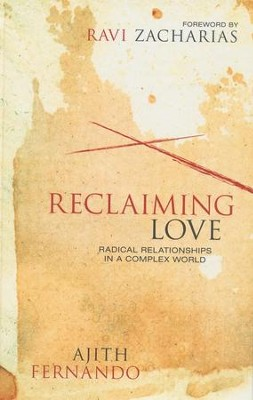 Reclaiming Love: Radical Relationships in a Complex World  -     By: Ajith Fernando