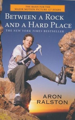 Between a Rock and a Hard Place   -     By: Aron Ralston