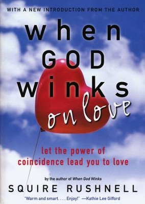 When God Winks on Love: Let the Power of Coincidence Lead You to Love  -     By: Squire Rushnell