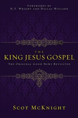 The King Jesus Gospel: The Original Good News Revisited  -     By: Scot McKnight