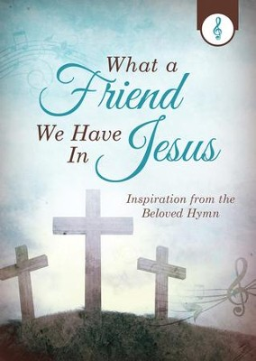 What a Friend We Have in Jesus: Inspiration from the Beloved Hymn - eBook  -